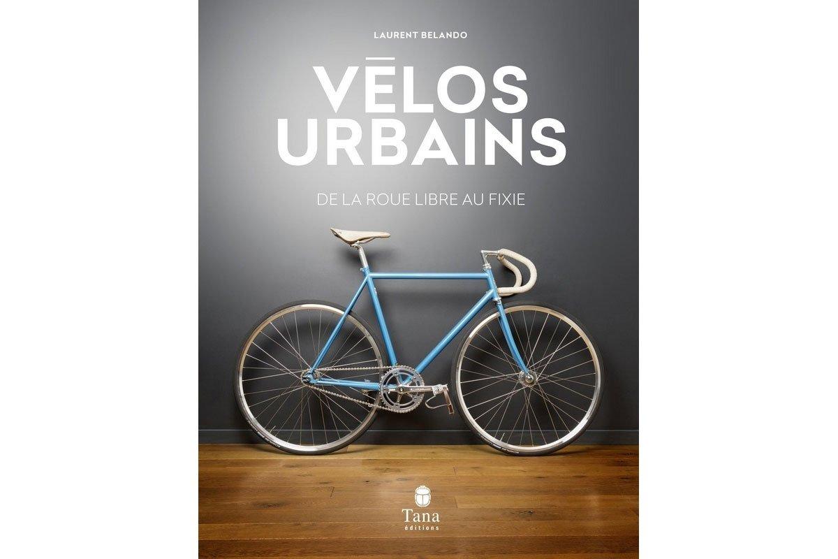 """Livre """"Vélos urbains"""", de la roue libre au fixie"""